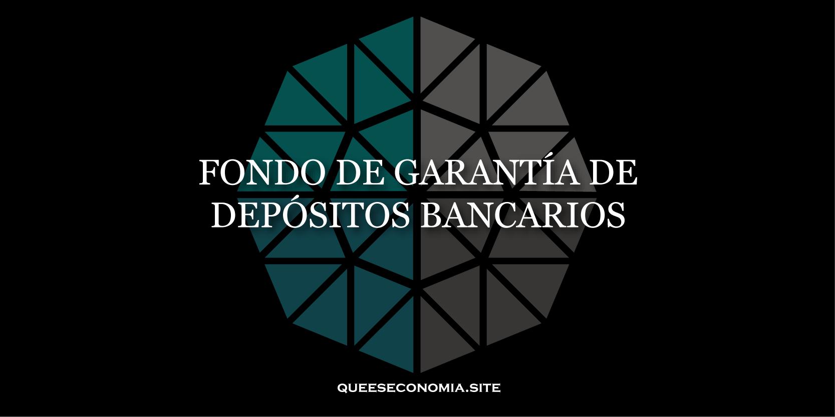 fondo de garantía de depósitos bancarios