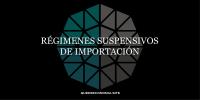 regímenes suspensivos de importación
