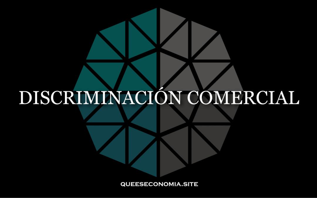 DISCRIMINACIÓN COMERCIAL