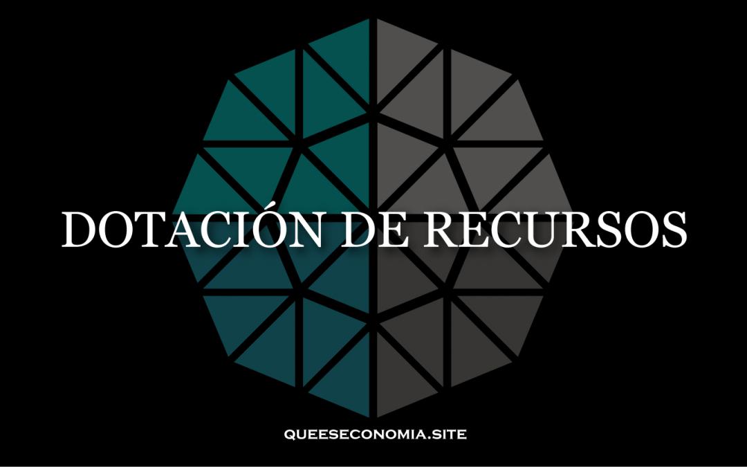 DOTACIÓN DE RECURSOS