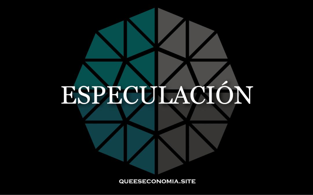 ESPECULACIÓN