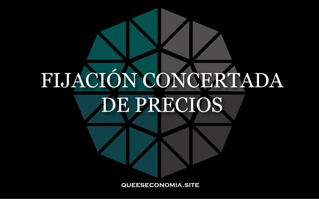 FIJACIÓN CONCERTADA DE PRECIOS
